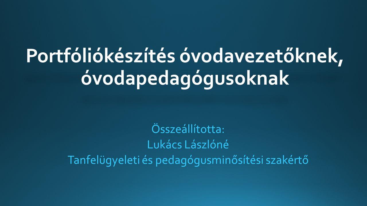Portfóliókészítés óvodavezetőknek, óvodapedagógusoknak Összeállította: Lukács Lászlóné Tanfelügyeleti és pedagógusminősítési szakértő