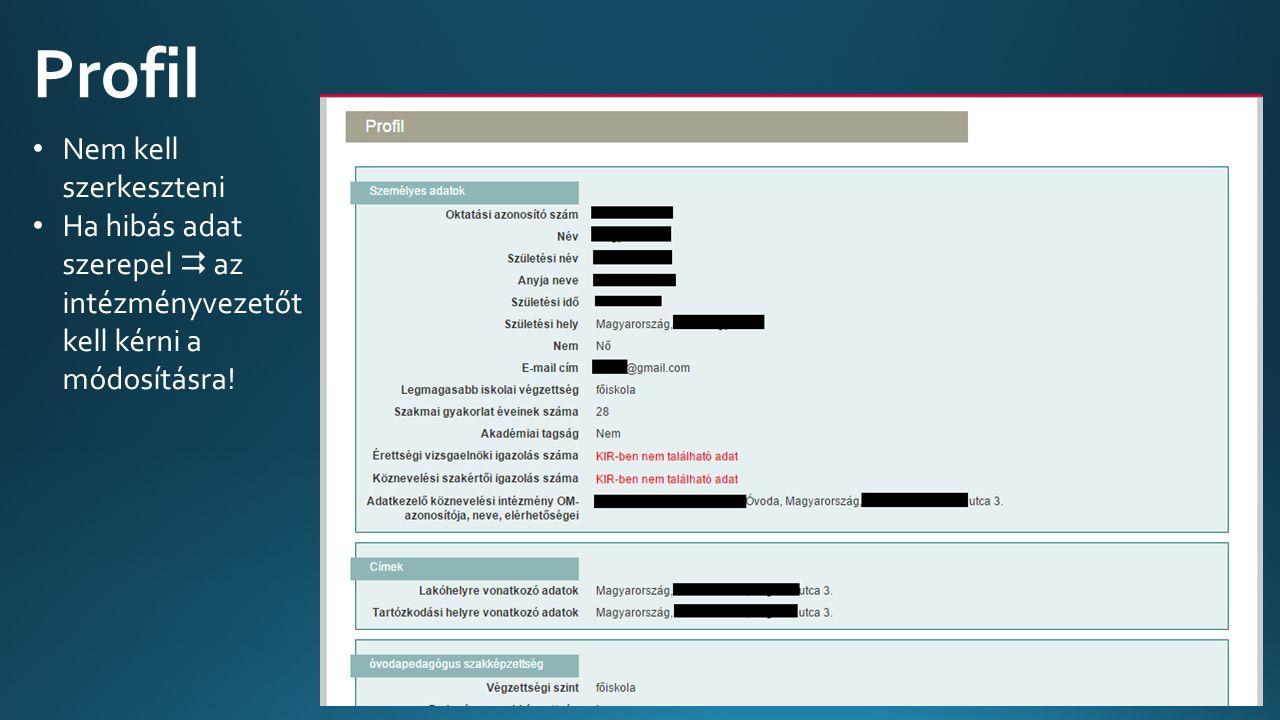 Profil Nem kell szerkeszteni Ha hibás adat szerepel  az intézményvezetőt kell kérni a módosításra!