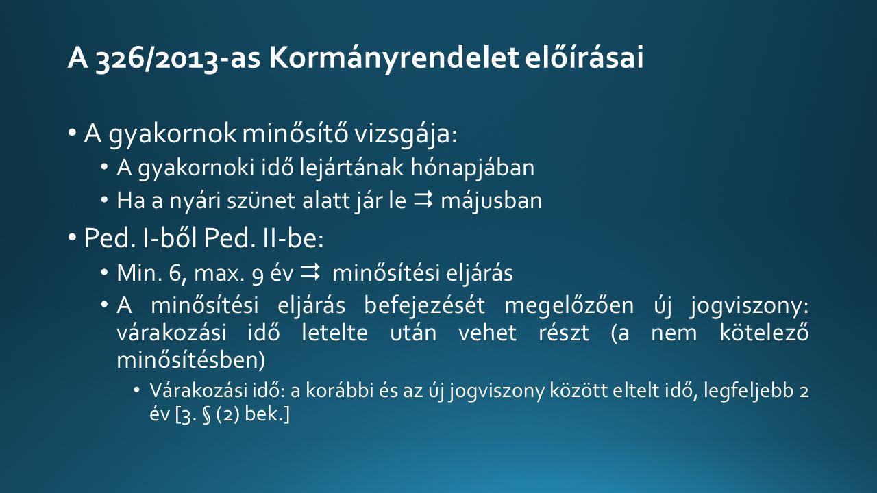 A 326/2013-as Kormányrendelet előírásai A gyakornok minősítő vizsgája: A gyakornoki idő lejártának hónapjában Ha a nyári szünet alatt jár le  májusban Ped.