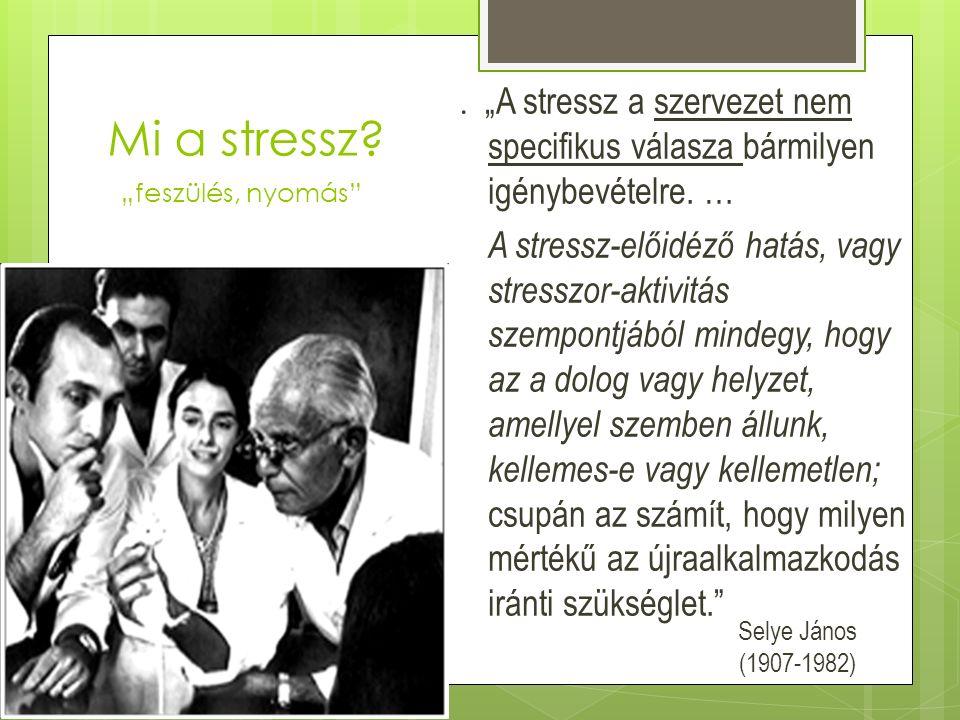 """. """"A stressz a szervezet nem specifikus válasza bármilyen igénybevételre. … A stressz-előidéző hatás, vagy stresszor-aktivitás szempontjából mindegy,"""