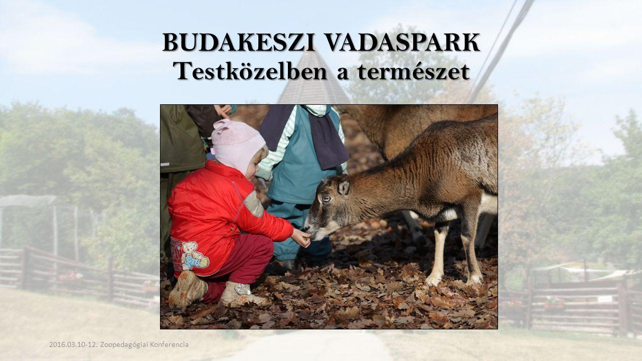 BUDAKESZI VADASPARK Testközelben a természet 2016.03.10-12. Zoopedagógiai Konferencia