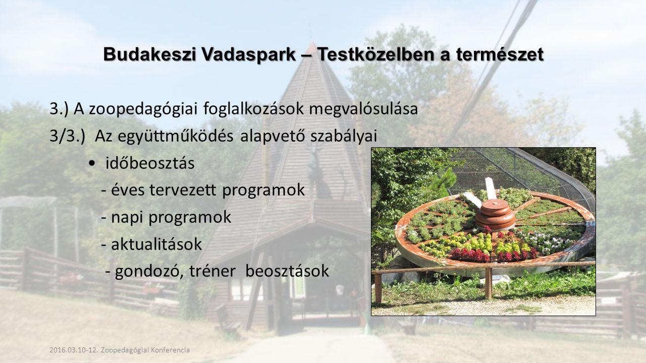 Budakeszi Vadaspark – Testközelben a természet 3.) A zoopedagógiai foglalkozások megvalósulása 3/3.) Az együttműködés alapvető szabályai időbeosztás - éves tervezett programok - napi programok - aktualitások - gondozó, tréner beosztások 2016.03.10-12.