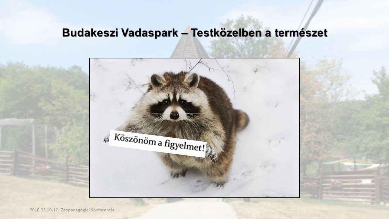 Budakeszi Vadaspark – Testközelben a természet 2016.03.10-12. Zoopedagógiai Konferencia