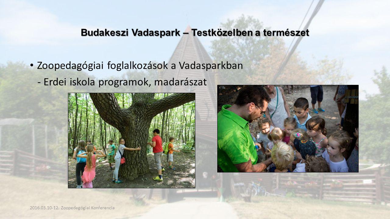 Budakeszi Vadaspark – Testközelben a természet Zoopedagógiai foglalkozások a Vadasparkban - Erdei iskola programok, madarászat 2016.03.10-12.