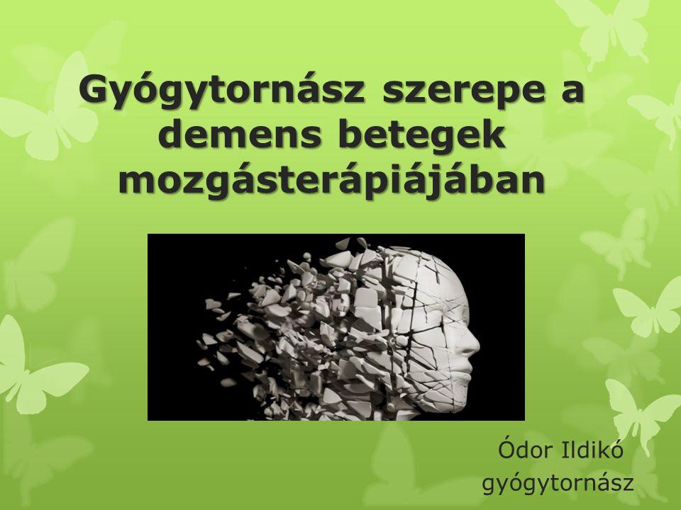 Gyógytornász szerepe a demens betegek mozgásterápiájában Ódor Ildikó gyógytornász