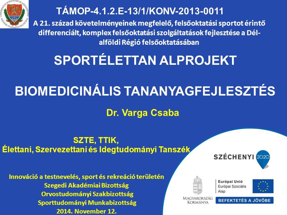 SPORTÉLETTAN ALPROJEKT BIOMEDICINÁLIS TANANYAGFEJLESZTÉS TÁMOP-4.1.2.E-13/1/KONV-2013-0011 A 21. század követelményeinek megfelelő, felsőoktatási spor
