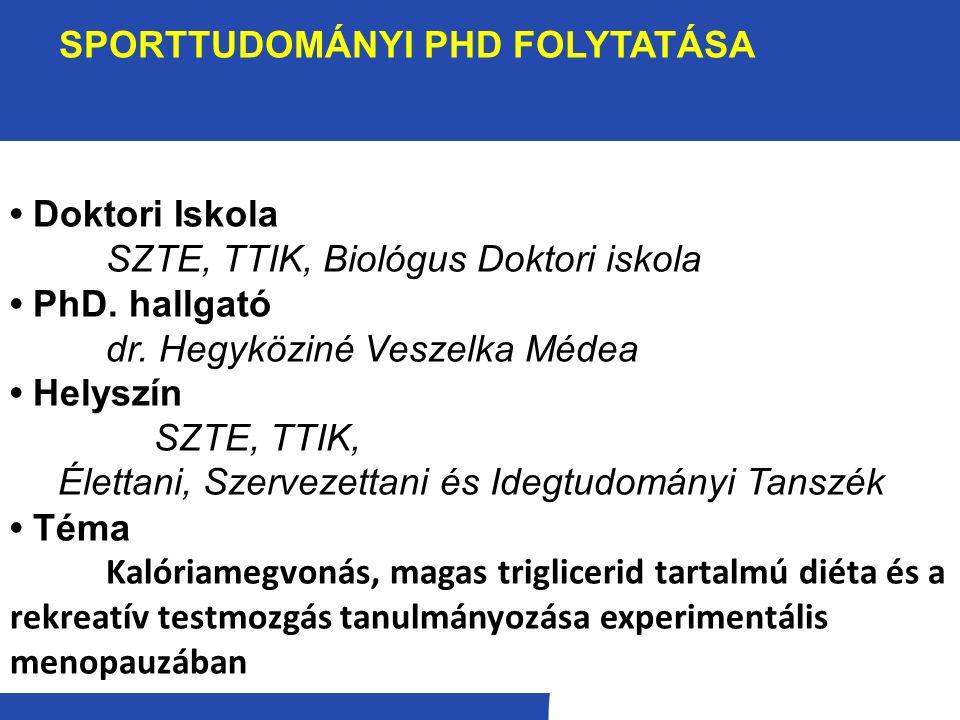 SPORTTUDOMÁNYI PHD FOLYTATÁSA Doktori Iskola SZTE, TTIK, Biológus Doktori iskola PhD.