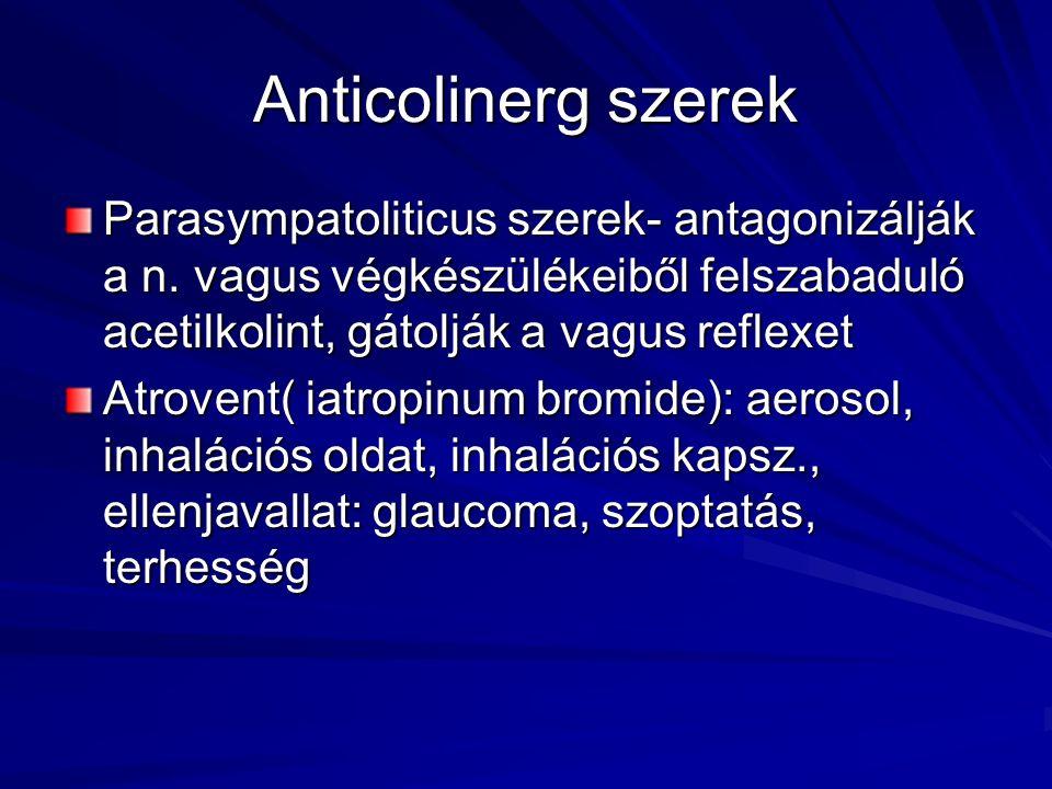 Anticolinerg szerek Parasympatoliticus szerek- antagonizálják a n. vagus végkészülékeiből felszabaduló acetilkolint, gátolják a vagus reflexet Atroven