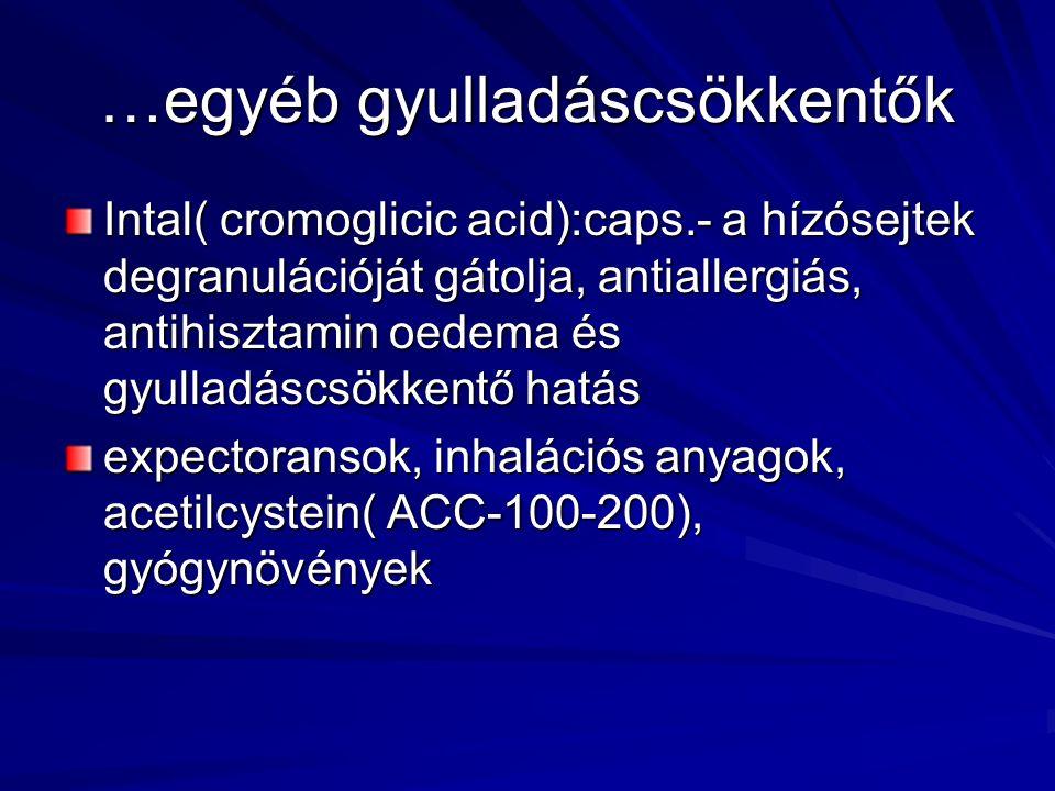 …egyéb gyulladáscsökkentők Intal( cromoglicic acid):caps.- a hízósejtek degranulációját gátolja, antiallergiás, antihisztamin oedema és gyulladáscsökk