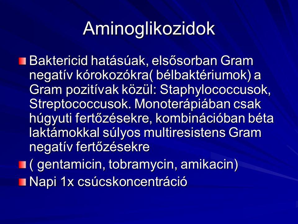 Aminoglikozidok Baktericid hatásúak, elsősorban Gram negatív kórokozókra( bélbaktériumok) a Gram pozitívak közül: Staphylococcusok, Streptococcusok. M