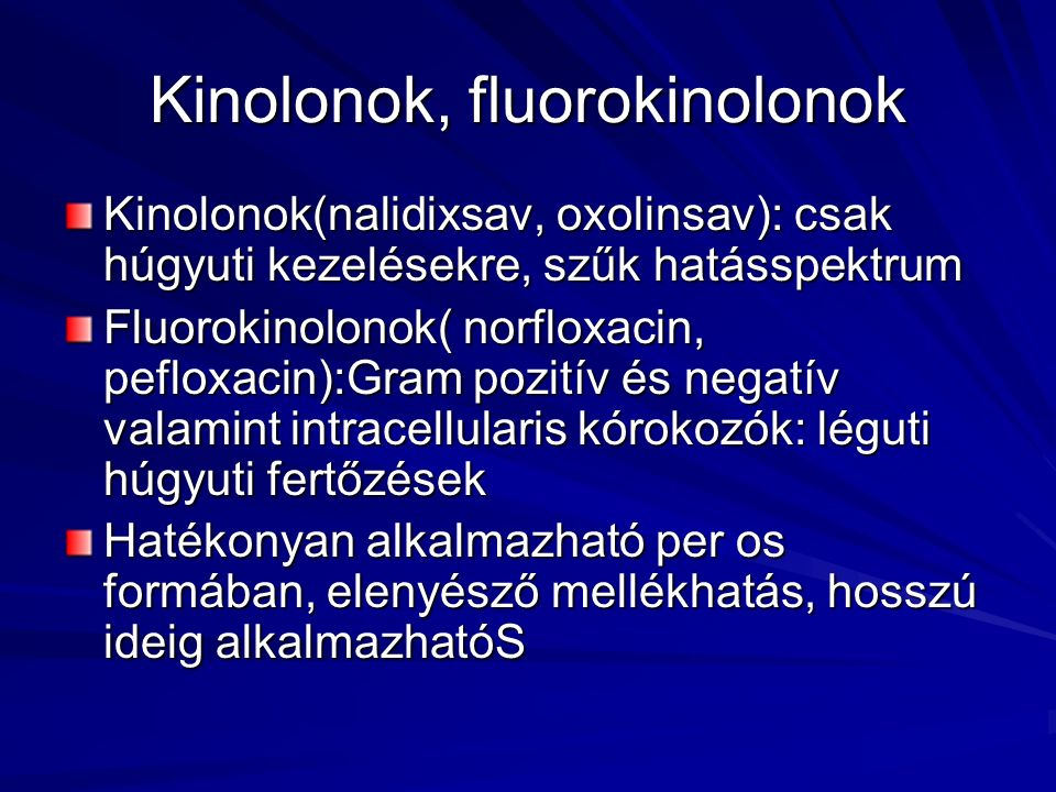 Kinolonok, fluorokinolonok Kinolonok(nalidixsav, oxolinsav): csak húgyuti kezelésekre, szűk hatásspektrum Fluorokinolonok( norfloxacin, pefloxacin):Gr