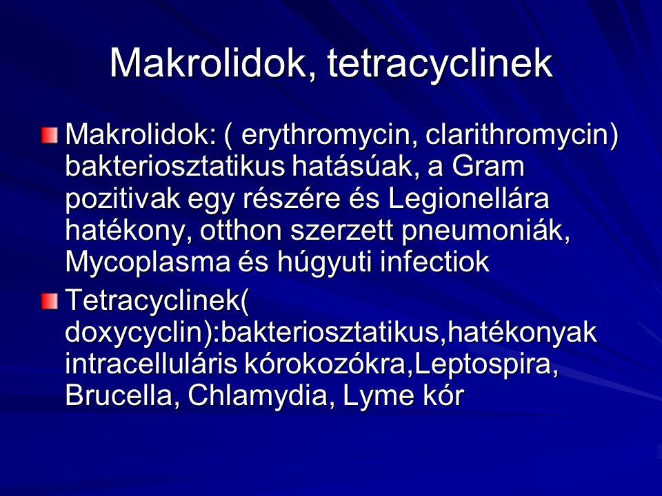 Makrolidok, tetracyclinek Makrolidok: ( erythromycin, clarithromycin) bakteriosztatikus hatásúak, a Gram pozitivak egy részére és Legionellára hatékon