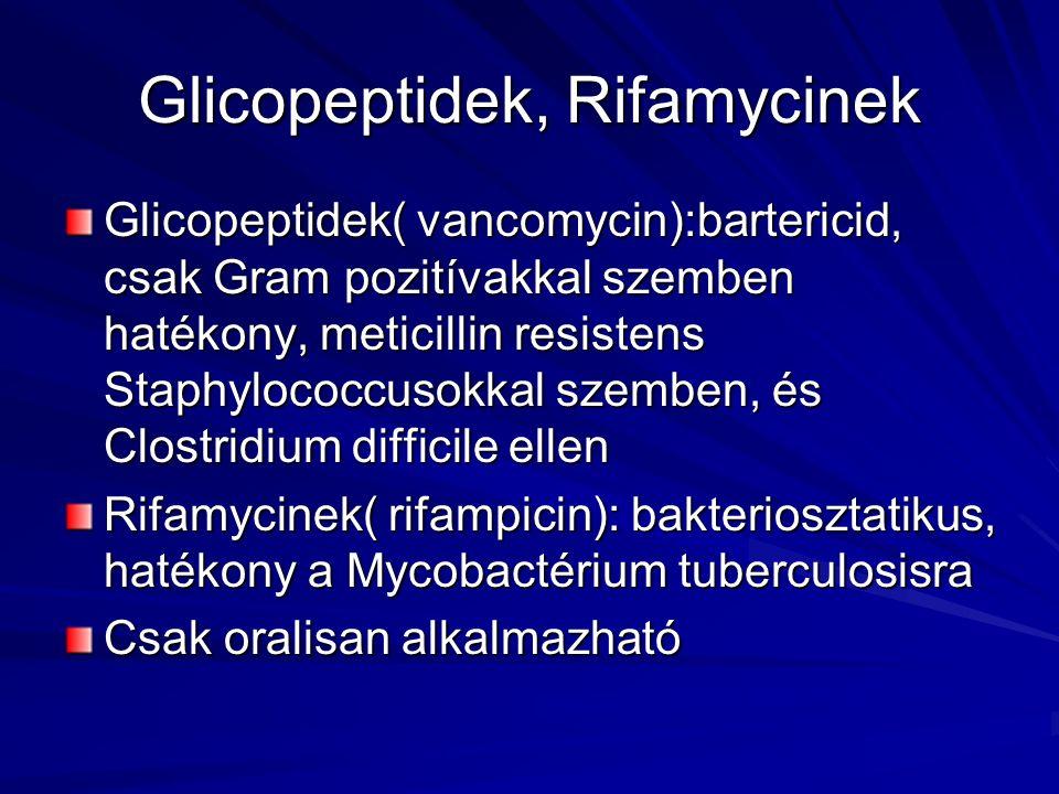 Glicopeptidek, Rifamycinek Glicopeptidek( vancomycin):bartericid, csak Gram pozitívakkal szemben hatékony, meticillin resistens Staphylococcusokkal sz