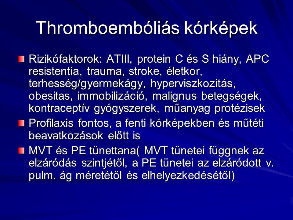Thromboembóliás kórképek Rizikófaktorok: ATIII, protein C és S hiány, APC resistentia, trauma, stroke, életkor, terhesség/gyermekágy, hyperviszkozitás
