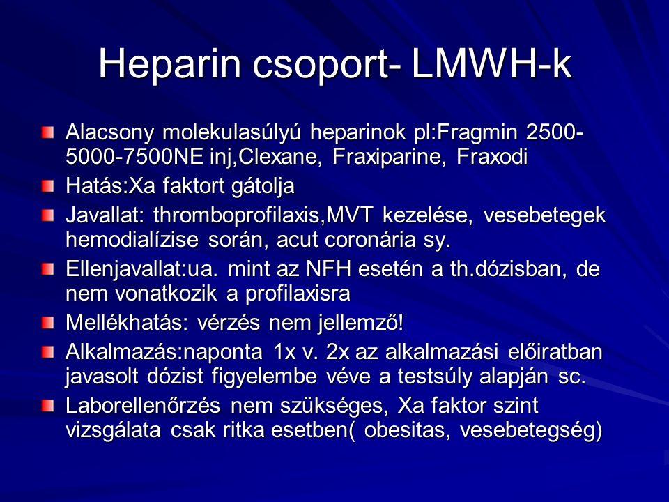 Heparin csoport- LMWH-k Alacsony molekulasúlyú heparinok pl:Fragmin 2500- 5000-7500NE inj,Clexane, Fraxiparine, Fraxodi Hatás:Xa faktort gátolja Javal