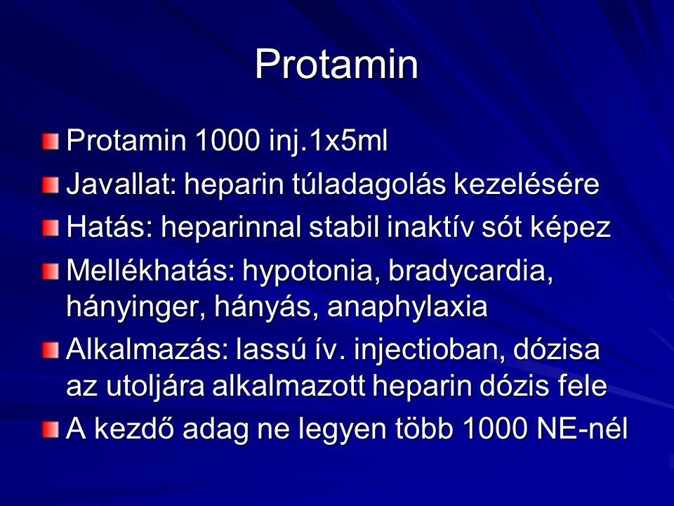 Protamin Protamin 1000 inj.1x5ml Javallat: heparin túladagolás kezelésére Hatás: heparinnal stabil inaktív sót képez Mellékhatás: hypotonia, bradycard