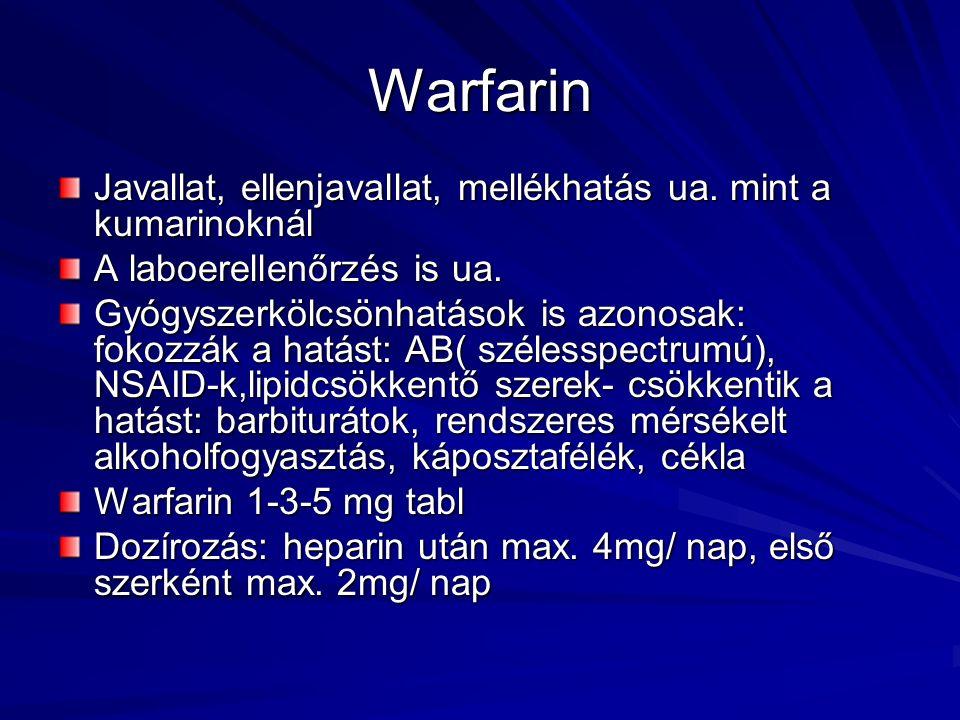 Warfarin Javallat, ellenjavallat, mellékhatás ua. mint a kumarinoknál A laboerellenőrzés is ua. Gyógyszerkölcsönhatások is azonosak: fokozzák a hatást