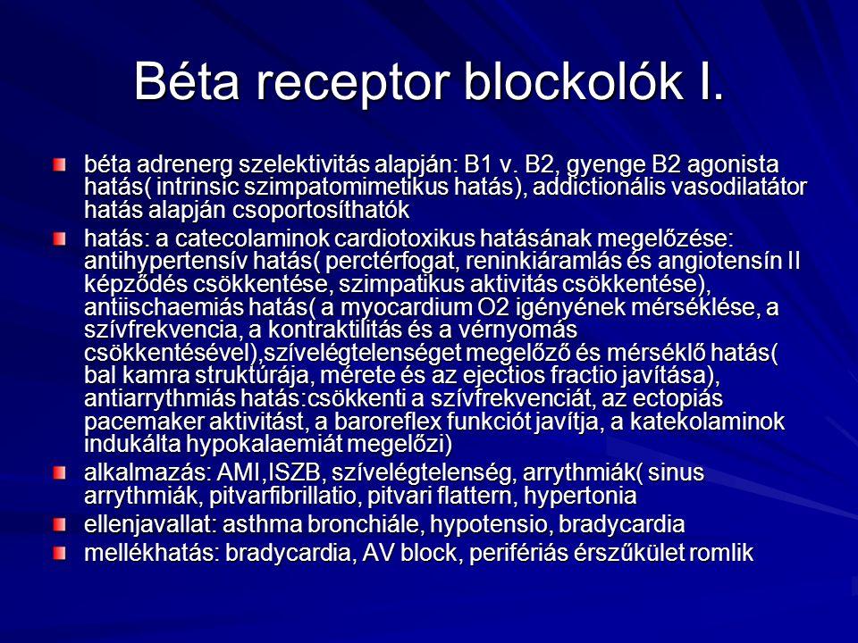Béta receptor blockolók I. béta adrenerg szelektivitás alapján: B1 v. B2, gyenge B2 agonista hatás( intrinsic szimpatomimetikus hatás), addictionális