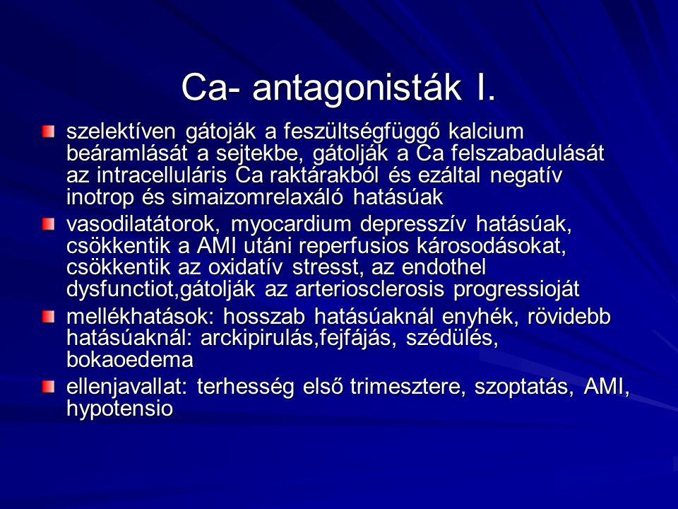 Ca- antagonisták I. szelektíven gátoják a feszültségfüggő kalcium beáramlását a sejtekbe, gátolják a Ca felszabadulását az intracelluláris Ca raktárak