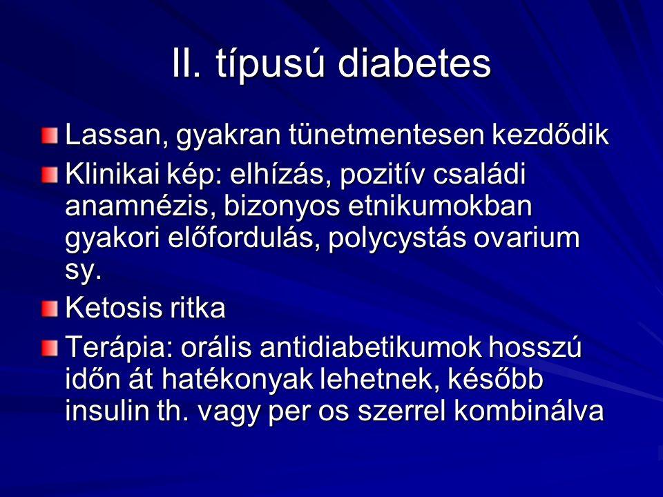 II. típusú diabetes Lassan, gyakran tünetmentesen kezdődik Klinikai kép: elhízás, pozitív családi anamnézis, bizonyos etnikumokban gyakori előfordulás