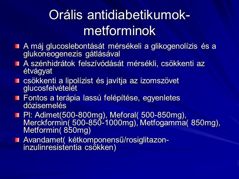 Orális antidiabetikumok- metforminok A máj glucoslebontását mérsékeli a glikogenolízis és a glukoneogenezis gátlásával A szénhidrátok felszívódását mé