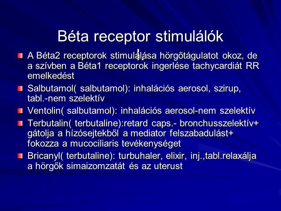 Béta receptor stimulálók I. Béta receptor stimulálók I. A Béta2 receptorok stimulálása hörgőtágulatot okoz, de a szívben a Béta1 receptorok ingerlése