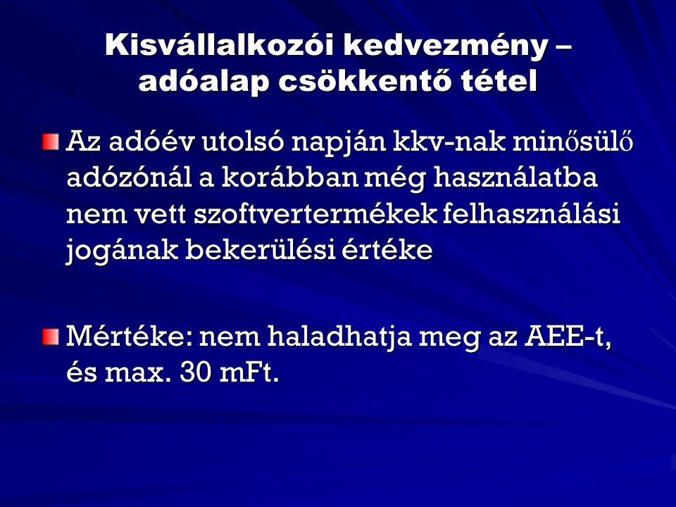 Kisvállalkozói kedvezmény – adóalap csökkentő tétel Az adóév utolsó napján kkv-nak min ő sül ő adózónál a korábban még használatba nem vett szoftvertermékek felhasználási jogának bekerülési értéke Mértéke: nem haladhatja meg az AEE-t, és max.