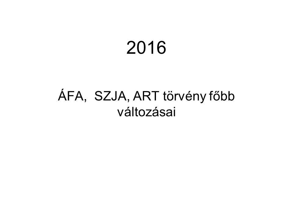 2016 ÁFA, SZJA, ART törvény főbb változásai