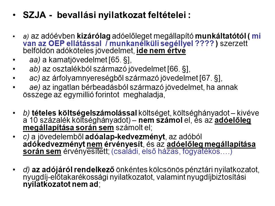 SZJA - bevallási nyilatkozat feltételei : a) az adóévben kizárólag adóelőleget megállapító munkáltatótól ( mi van az OEP ellátással / munkanélküli segéllyel .