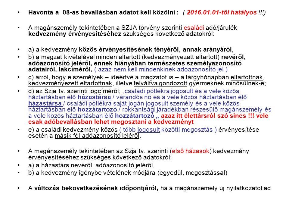 Havonta a 08-as bevallásban adatot kell közölni : ( 2016.01.01-től hatályos !!!) A magánszemély tekintetében a SZJA törvény szerinti családi adó/járulék kedvezmény érvényesítéséhez szükséges következő adatokról: a) a kedvezmény közös érvényesítésének tényéről, annak arányáról, b) a magzat kivételével minden eltartott (kedvezményezett eltartott) nevéről, adóazonosító jeléről, ennek hiányában természetes személyazonosító adatairól, lakcíméről, ( azaz nem kell mindenkinek adóazonosító jel ) c) arról, hogy e személyek – ideértve a magzatot is – a tárgyhónapban eltartottnak, kedvezményezett eltartottnak, illetve felváltva gondozott gyermeknek minősülnek-e; d) az Szja tv.