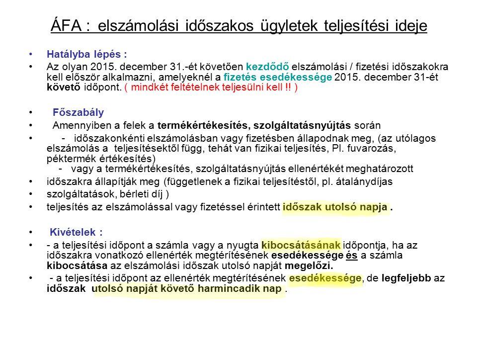 ÁFA : elszámolási időszakos ügyletek teljesítési ideje Hatályba lépés : Az olyan 2015.