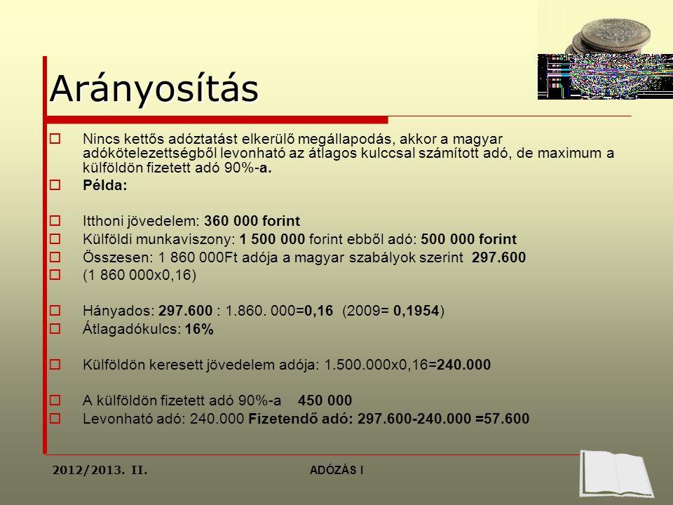 Arányosítás  Nincs kettős adóztatást elkerülő megállapodás, akkor a magyar adókötelezettségből levonható az átlagos kulccsal számított adó, de maximum a külföldön fizetett adó 90%-a.