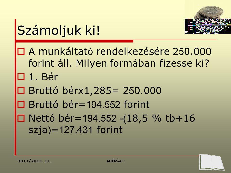 Számoljuk ki.  A munkáltat ó rendelkezésére 2 5 0.000 forint áll.