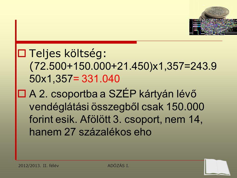 Teljes költség: ( 72.500+150.000+21.450)x1,357=243.9 50x1,357= 331.040  A 2.