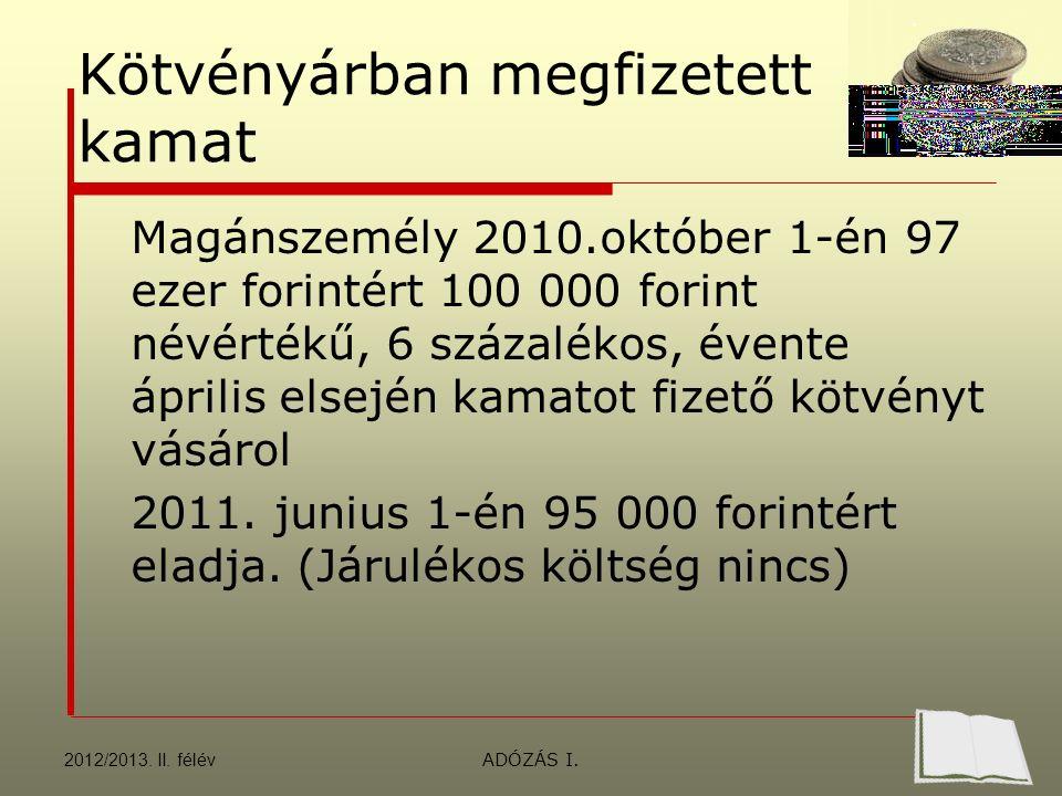 Kötvényárban megfizetett kamat Magánszemély 2010.október 1-én 97 ezer forintért 100 000 forint névértékű, 6 százalékos, évente április elsején kamatot fizető kötvényt vásárol 2011.