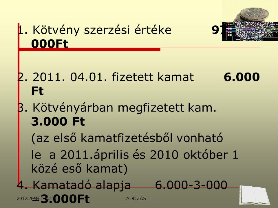 ADÓZÁS I. 1. Kötvény szerzési értéke97 000Ft 2. 2011.