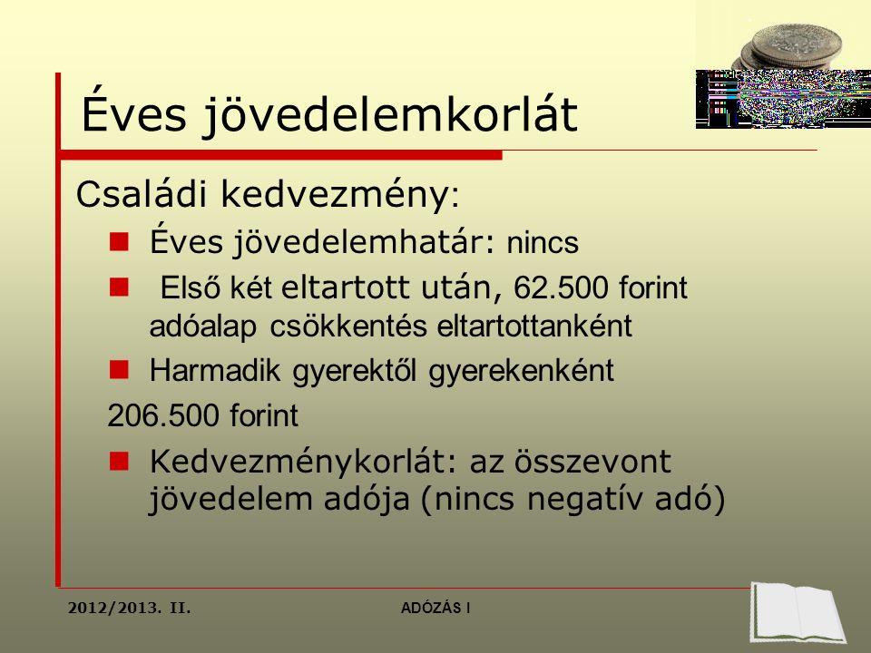Megszűnt kedvezmények  Tandíj  Adományok  Háztartási kedvezmény  Biztosítások kedvezménye ADÓZÁS 72-85 2012/2013.