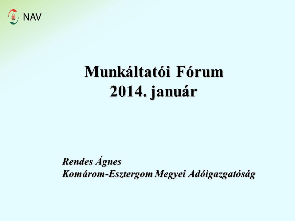 Munkáltatói Fórum 2014. január Rendes Ágnes Komárom-Esztergom Megyei Adóigazgatóság