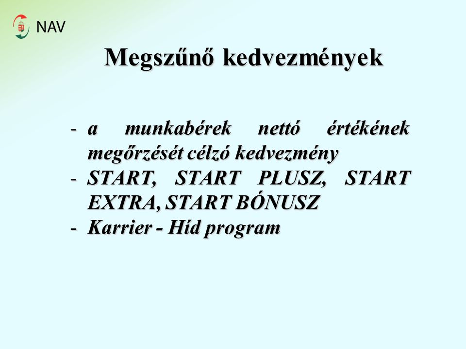 Megszűnő kedvezmények -a munkabérek nettó értékének megőrzését célzó kedvezmény -START, START PLUSZ, START EXTRA, START BÓNUSZ -Karrier - Híd program