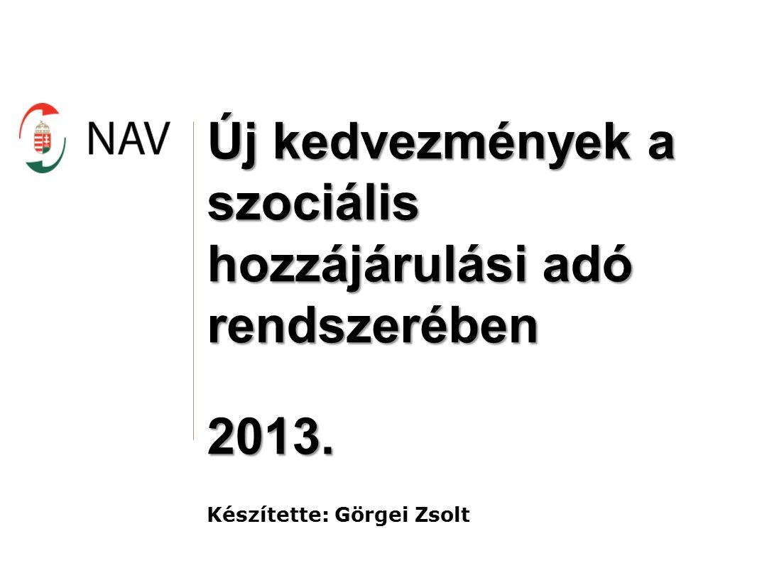 Új kedvezmények a szociális hozzájárulási adó rendszerében 2013. Készítette: Görgei Zsolt
