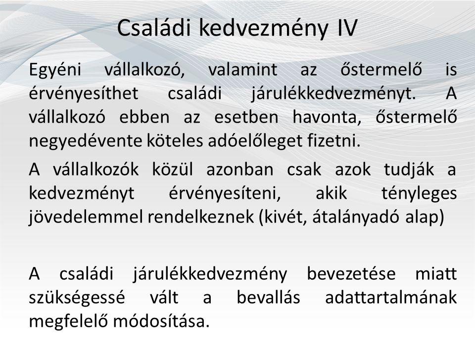 Családi kedvezmény IV Egyéni vállalkozó, valamint az őstermelő is érvényesíthet családi járulékkedvezményt.