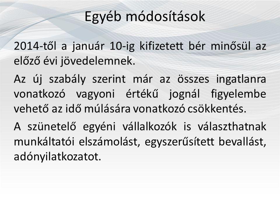 Egyéb módosítások 2014-től a január 10-ig kifizetett bér minősül az előző évi jövedelemnek. Az új szabály szerint már az összes ingatlanra vonatkozó v