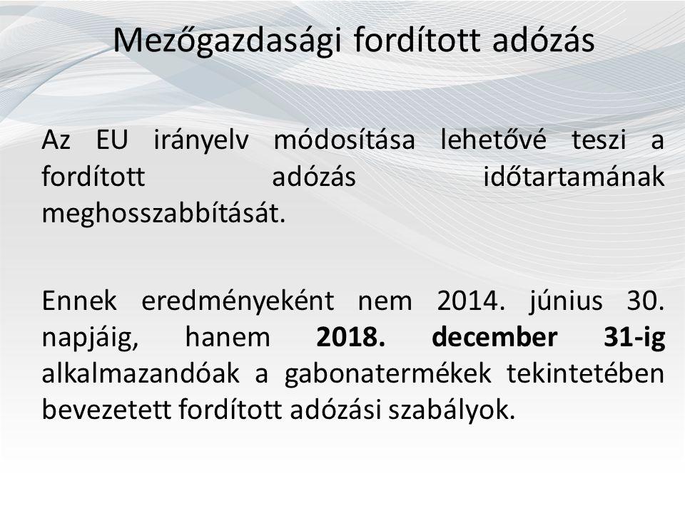 Mezőgazdasági fordított adózás Az EU irányelv módosítása lehetővé teszi a fordított adózás időtartamának meghosszabbítását. Ennek eredményeként nem 20