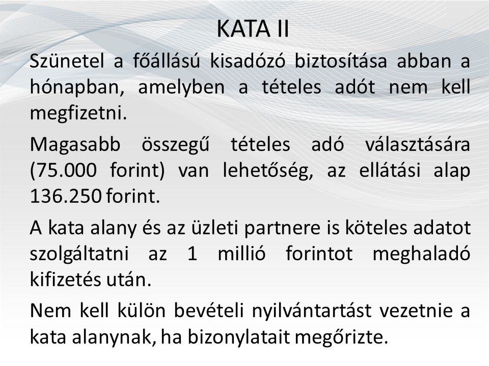 KATA II Szünetel a főállású kisadózó biztosítása abban a hónapban, amelyben a tételes adót nem kell megfizetni. Magasabb összegű tételes adó választás