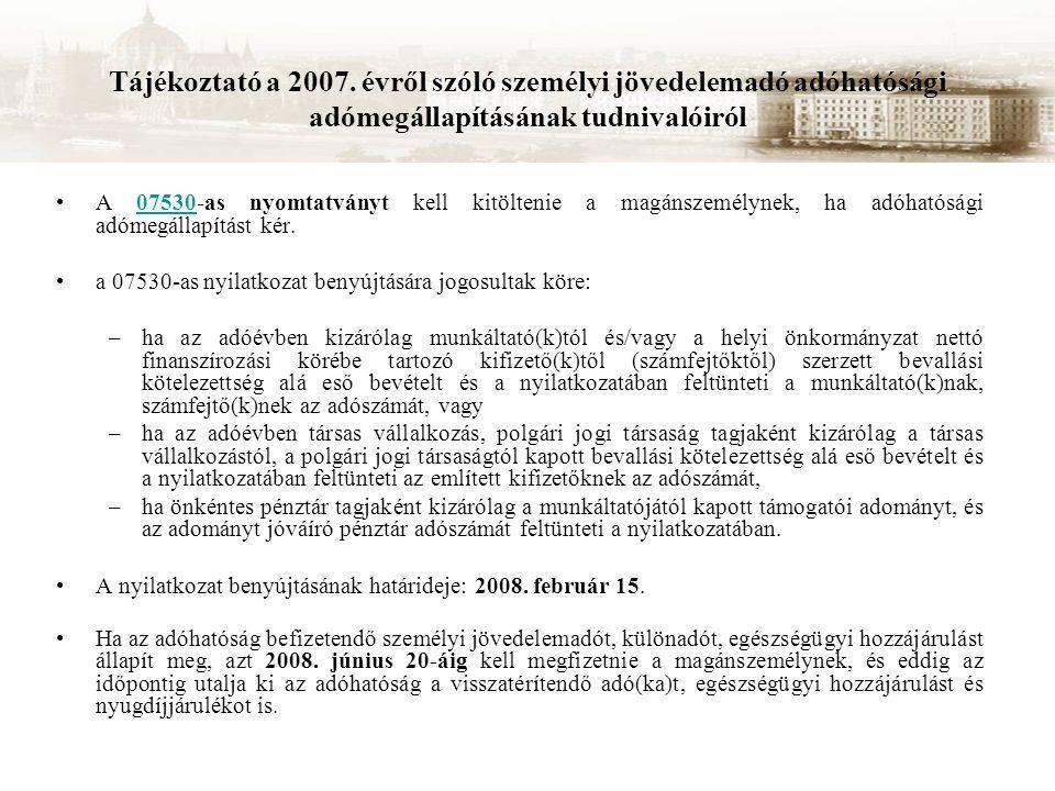 Tájékoztató a 2007. évről szóló személyi jövedelemadó adóhatósági adómegállapításának tudnivalóiról A 07530-as nyomtatványt kell kitöltenie a magánsze