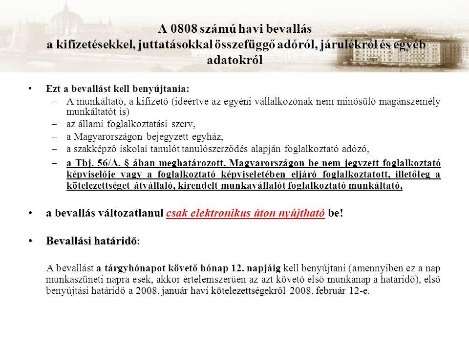 A 0808 számú havi bevallás a kifizetésekkel, juttatásokkal összefüggő adóról, járulékról és egyéb adatokról Ezt a bevallást kell benyújtania: –A munkáltató, a kifizető (ideértve az egyéni vállalkozónak nem minősülő magánszemély munkáltatót is) –az állami foglalkoztatási szerv, –a Magyarországon bejegyzett egyház, –a szakképző iskolai tanulót tanulószerződés alapján foglalkoztató adózó, –a Tbj.