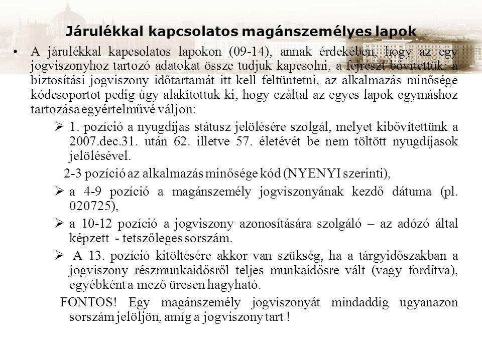 Járulékkal kapcsolatos magánszemélyes lapok A járulékkal kapcsolatos lapokon (09-14), annak érdekében, hogy az egy jogviszonyhoz tartozó adatokat össz