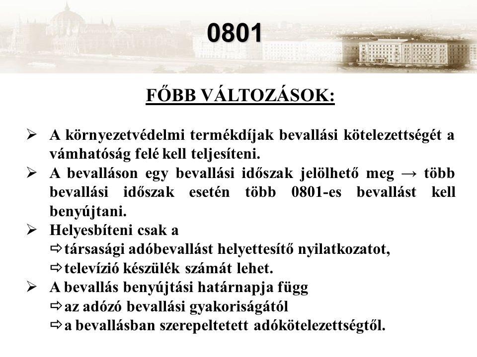0801 FŐBB VÁLTOZÁSOK:  A környezetvédelmi termékdíjak bevallási kötelezettségét a vámhatóság felé kell teljesíteni.  A bevalláson egy bevallási idős