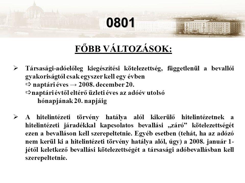 0801 FŐBB VÁLTOZÁSOK:  Társasági-adóelőleg kiegészítési kötelezettség, függetlenül a bevallói gyakoriságtól csak egyszer kell egy évben  naptári éves → 2008.