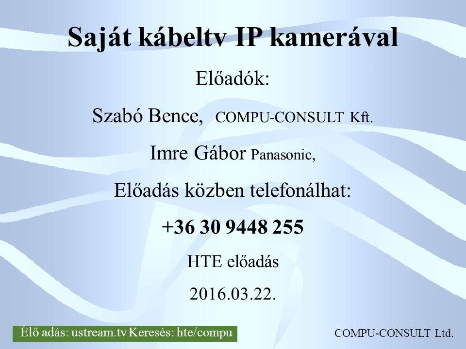 COMPU-CONSULT Ltd. Saját kábeltv IP kamerával Előadók: Szabó Bence, COMPU-CONSULT Kft.